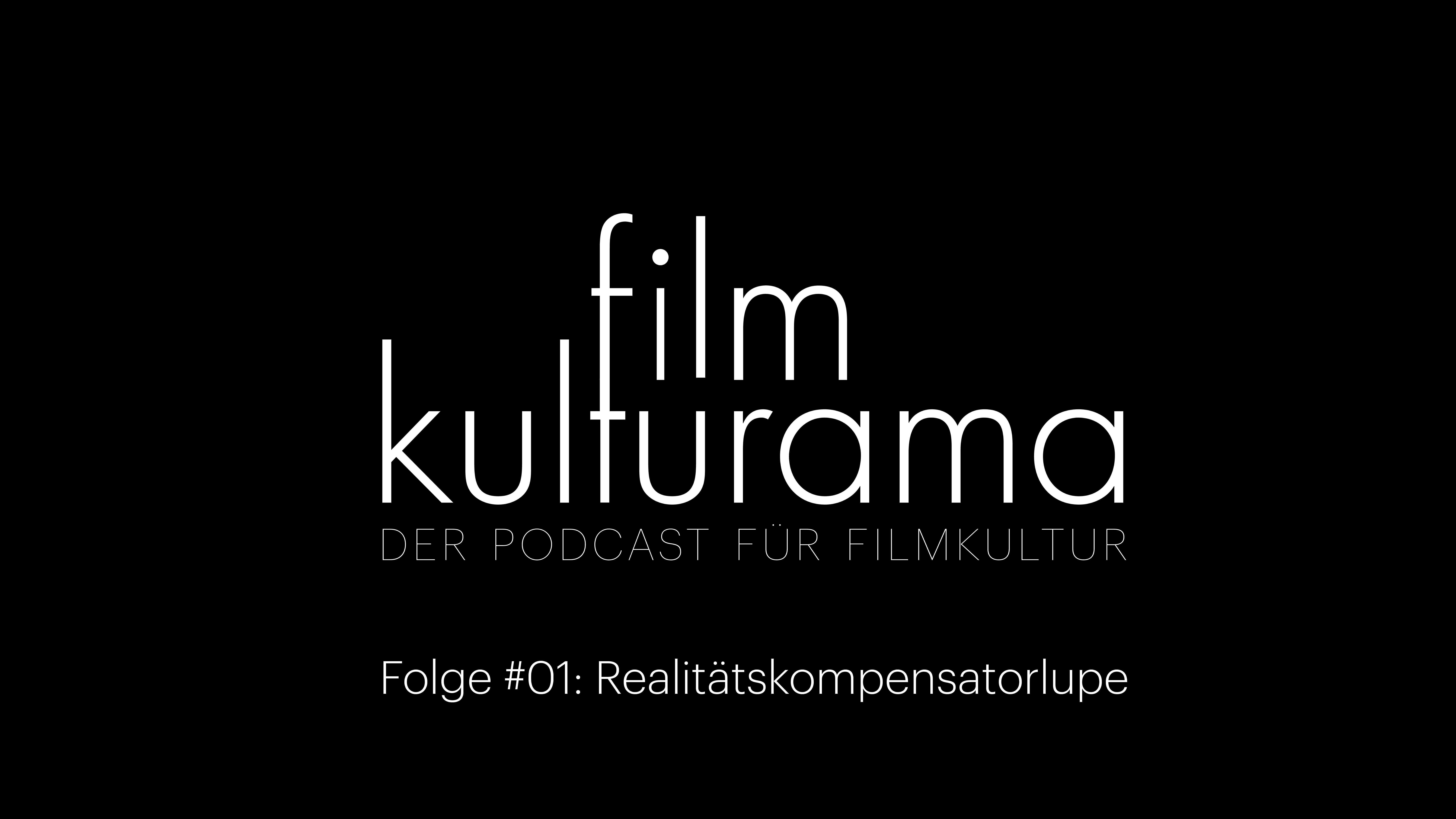 Neuer Podcast Für Filmkultur:  Filmkulturama – Episode #1 Realitätskompensatorlupe.